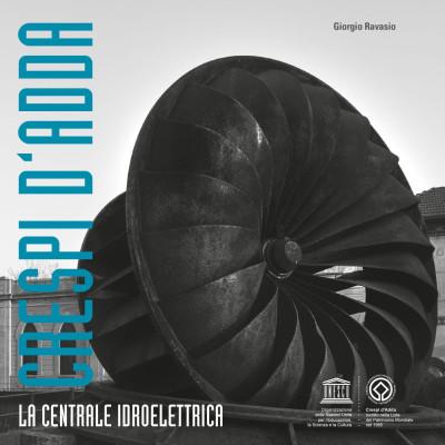 PUBBLICAZIONE La Centrale Idroelettrica di Crespi d'Adda.